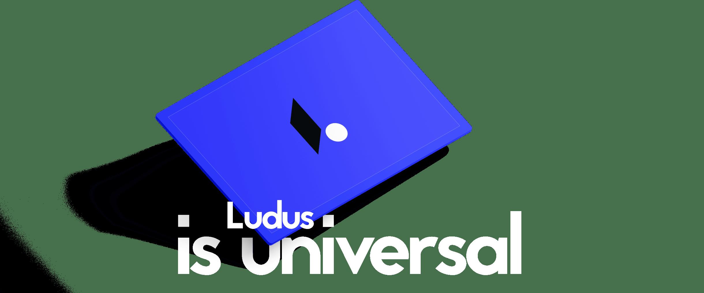 Ludus is universal